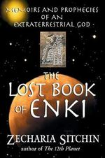 The Lost Book of Enki : Memoirs and Prophecies of an Extraterrestrial God - Zecharia Sitchin