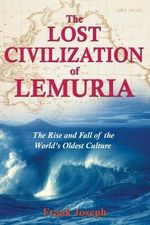 The Lost Civilisation of Lemuria : The Rise and Fall of the World's Oldest Culture - Joseph Frank