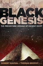 Black Genesis : The Prehistoric Origins of Ancient Egypt - Robert Bauval