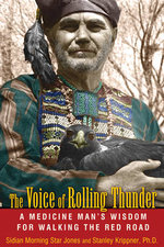 Voice of Rolling Thunder : A Medicine Man's Wisdom for Walking the Red Road - Sidian Morning Star Jones