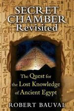 Secret Chamber Revisited : The Quest for the Lost Knowledge of Ancient Egypt - Robert Bauval