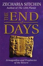 The End of Days : Armageddon and Prophecies of the Return - Zecharia Sitchin
