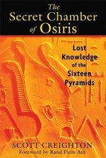 The Secret Chamber of Osiris : Lost Knowledge of the Sixteen Pyramids - Scott Creighton