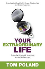 Your Extraordinary Life : A Step-by-Step Guide to Setting and Achieving Goals - Tom Poland