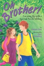 Oh, Brother! : Growing up with a Special Needs Sibling - Natalie Hale