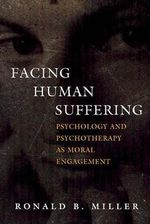 Facing Human Suffering : Psychology and Psychotherapy as Moral Engagement - Ronald B. Miller