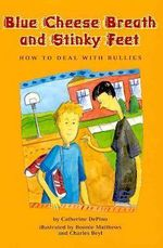 Blue Cheese Breath and Stinky Feet : How to Deal with Bullies - Catherine S. DePino