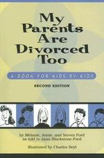 My Parents are Divorced Too : A Book for Kids by Kids - Melanie Ford
