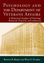 Psychology and the Department of Veterans Affairs : A Historical Analysis of Training, Research, Practice, and Advocacy - Rodney R. Baker