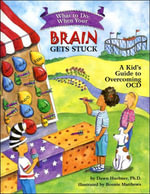 What to Do When Your Brain Gets Stuck : A Kid's Guide to Overcoming OCD - Dawn Huebner