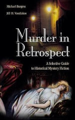 Murder in Retrospect : A Selective Guide to Historical Mystery Fiction - Michael Burgess