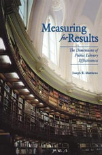 Measuring for Results : The Dimensions of Public Library Effectiveness - Joseph R. Matthews