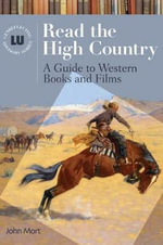 Read the High Country : A Guide to Western Books and Films - John Mort