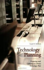 Technology Planning : Preparing and Updating a Library Technology Plan - Joseph R. Matthews