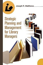 Strategic Planning and Management for Library Managers - Joseph R. Matthews