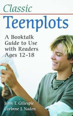 Classic Teenplots : A Booktalk Guide to Use with Readers Ages 12-18 - John T. Gillespie