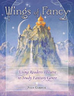 Wings of Fancy : Using Readers Theatre to Study Fantasy Genre - Joan Garner