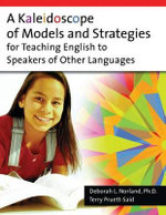 A Kaleidoscope of Models and Strategies for Teaching English to Speakers of Other Languages - Deborah L. Norland