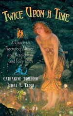 Twice Upon a Time : A Guide to Fractured, Altered, and Retold Folk and Fairy Tales, Songs, and Rhymes - Catharine R. Bomhold