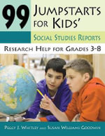 99 Jumpstarts for Kids' Social Studies Reports : Research Help for Grades 3-8 - Peggy J. Whitley