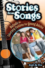 Stories from Songs : Ballads as Literary Fictions for Young Adults - Gail De Vos