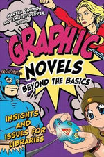 Graphic Novels : Beyond the Basics : Insights and Issues for Libraries