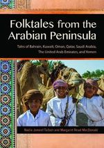 Folktales from the Arabian Peninsula : Tales of Bahrain, Kuwait, Oman, Qatar, Saudi Arabia, the United Arab Emirates, and Yemen - Margaret Read MacDonald