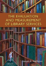 The Evaluation and Measurement of Library Services - Joseph R. Matthews