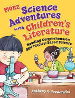 More Science Adventures with Children's Literature : Reading Comprehension and Inquiry-based Science - Anthony D. Fredericks