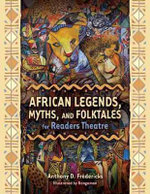 African Legends, Myths, and Folktales for Readers Theatre : Readers Theatre - Anthony D. Fredericks