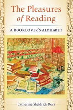 The Pleasures of Reading : A Booklover's Alphabet - Catherine Ross