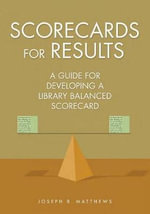 Scorecards for Results : A Guide for Developing a Library Balanced Scorecard - Joseph R. Matthews