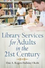 Library Services for Adults in the 21st Century : A Collection Development Model for Long-Term Succe... - Elsie A.Rogers Halliday Okobi