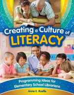 Creating a Culture of Literacy : Programming Ideas for Elementary School Librarians - Anne E. Ruefle
