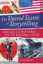 The United States of Storytelling : Folktales and True Stories from the Eastern States - Dan Keding