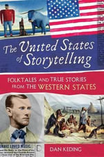 The United States of Storytelling : Folktales and True Stories from the Western States - Dan Keding