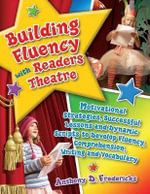 Building Fluency with Readers Theatre : Motivational Strategies, Successful Lessons and Dynamic Scripts to Develop Fluency, Comprehension, Writing and Vocabulary - Anthony D Fredericks