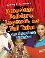 American Folklore, Legends, and Tall Tales for Readers Theatre : Readers Theatre - Anthony D Fredericks