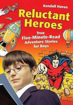 Reluctant Heroes : True Five-minute-read Adventure Stories for Boys - Kendall Haven