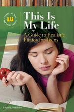 This is My Life : A Guide to Realistic Fiction for Teens - Rachel L. Wadham