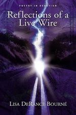 Reflection of a Live Wire - Lisa Derance Bourn