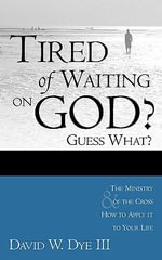 Tired of Waiting on God? Guess What? He's Waiting on You! - David W Dye