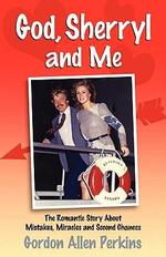 God, Sherryl and Me - Gordon Allen Perkins