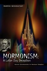 Mormonism: A Latter Day Deception : A Latter Day Deception - Martin Wishnatsky