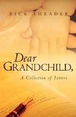Dear Grandchild - Rick Shrader