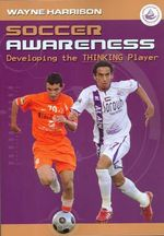 Soccer Awareness : Developing the Thinking Player :  Developing the Thinking Player - Wayne Harrison