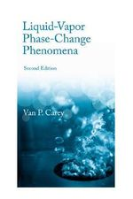 Liquid-vapor Phase-change Phenomena : An Introduction to the Thermophysics of Vaporization and Condensation Processes in Heat Transfer Equipment - Van P. Carey