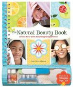 The Natural Beauty Book : Create Your Own Natural Spa Experience - Anne, Akers Johnson