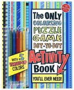 Only Coloring, Puzzle, Dot-To-Dot, Activity Book You'll Ever Need : Klutz Series - Klutz