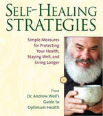 Self-healing Strategies : Simple Measures for Protecting Your Health, Staying Well and Living Longer - Andrew Weil